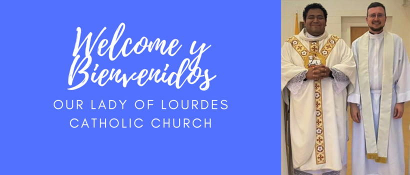 Pastor Jonathan Goertz welcomes you to Our Lady of Lourdes!